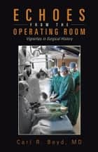 Echoes from the Operating Room ebook by Carl R. Boyd, MD