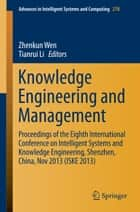 Knowledge Engineering and Management - Proceedings of the Eighth International Conference on Intelligent Systems and Knowledge Engineering, Shenzhen, China, Nov 2013 (ISKE 2013) ebook by Zhenkun Wen, Tianrui Li