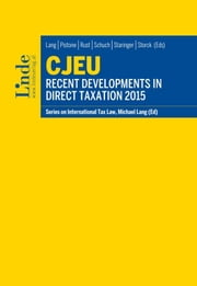 CJEU - Recent Developments in Direct Taxation 2015 - Schriftenreihe IStR Band 100 ebook by Michael Lang,Pasquale Pistone,Alexander Rust,Josef Schuch,Claus Staringer,Alfred Storck