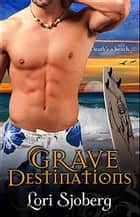 Grave Destinations ebook by Lori Sjoberg