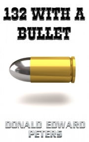 132 With A Bullet ebook by Donald Edward Peters