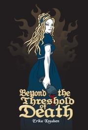 Beyond the Threshold of Death ebook by Erika Knudsen
