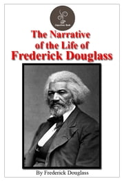 The Narrative Of The Life Of Frederick Douglass (FREE Audiobook Included!) ebook by Frederick Douglass