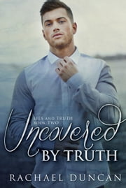 Uncovered by Truth - Lies and Truth Duet, #2 ebook by Rachael Duncan