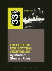 Dead Kennedys' Fresh Fruit for Rotting Vegetables ebook by Michael Stewart Foley
