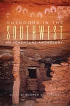 Outdoors in the Southwest ebook by Andrew Gulliford