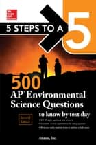 5 Steps to a 5: 500 AP Environmental Science Questions to Know by Test Day, Second Edition ebook by Anaxos Inc.