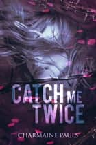 Catch Me Twice ebook by Charmaine Pauls