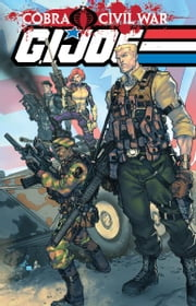 G.I Joe: Cobra Civil War - G.I Joe Vol. 1 ebook by Dixon, Chuck; Saltares, Javier; Feister, Tom
