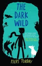 The Last Wild Trilogy: The Dark Wild - Book 2 ebook by Piers Torday, Oliver Hembrough