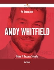 An Unbeatable Andy Whitfield Guide - 31 Success Secrets ebook by Danny Mckenzie