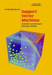 An Introduction to Support Vector Machines and Other Kernel-based Learning Methods ebook by Cristianini, Nello