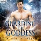 Guarding the Goddess - A Kindred Tales Novel audiobook by Evangeline Anderson