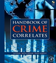 Handbook of Crime Correlates ebook by Lee Ellis,Kevin M. Beaver,John Wright