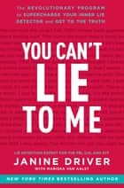You Can't Lie to Me ebook by Janine Driver