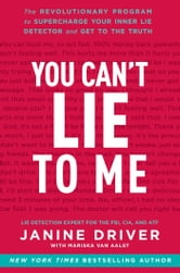 You Can't Lie to Me - The Revolutionary Program to Supercharge Your Inner Lie Detector and Get to the Truth ebook by Janine Driver