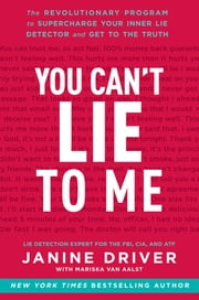 You Can't Lie to Me - The Revolutionary Program to Supercharge Your Inner Lie Detector and Get to the Truth ebook by Kobo.Web.Store.Products.Fields.ContributorFieldViewModel