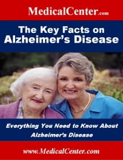 The Key Facts on Alzheimer's Disease - Everything You Need to Know About Alzheimer's Disease ebook by Patrick W. Nee