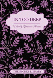 In Too Deep - The Secret Library ebook by Gwennan Thomas,Seren Ellis-Owen,Lucy Felthouse,Zara Stoneley