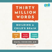 Thirty Million Words - Building a Child's Brain audiobook by Dana Suskind