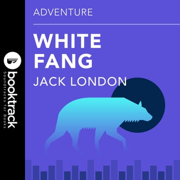 White Fang - Booktrack Edition audiobook by Jack London