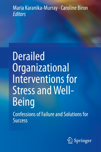 Derailed Organizational Interventions for Stress and Well-Being - Confessions of Failure and Solutions for Success ebook by
