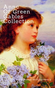 Anne of Green Gables Collection: Anne of Green Gables, Anne of the Island, and More Anne Shirley Books (Zongo Classics) ebook by Lucy Maud Montgomery