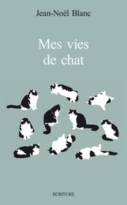 Mes vies de chats eBook by Jean-Noël Blanc