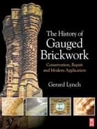 The History of Gauged Brickwork ebook by Gerard Lynch
