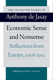 Economic Sense and Nonsense - Reflections from Europe, 2008-2012 ebook by Anthony de Jasay,Hartmut Kliemt