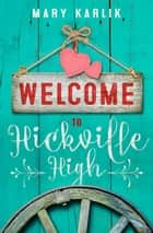 Welcome To Hickville High - An upside down Cinderella Story ebook by Mary Karlik