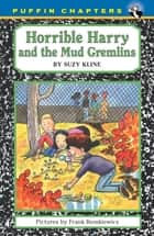 Horrible Harry and the Mud Gremlins ebook by Suzy Kline, Frank Remkiewicz