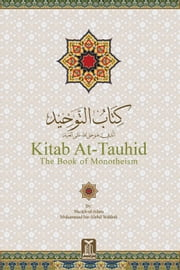Kitab At-Tawhid – The Book of Monotheism ebook by Darussalam Publishers,Muhammad bin Abdul Wahhab