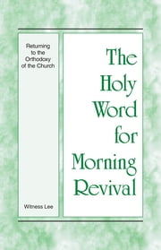 The Holy Word for Morning Revival - Returning to the Orthodoxy of the Church ebook by Witness Lee