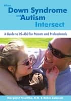When Down Syndrome and Autism Intersect - A Guide to DS-ASD for Parents and Professionals ebook by Margaret Froehlke, Robin Zaborek