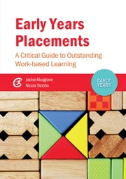 Early Years Placements - A Critical Guide to Outstanding Work-based Learning ebook by Jackie Musgrave,Nicola Stobbs