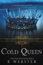 Cold Queen: A Dark Retelling ebook by K. Webster, Sinister Collections