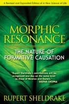 Morphic Resonance - The Nature of Formative Causation ebook by Rupert Sheldrake