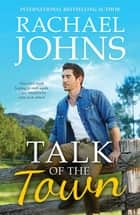 Talk of the Town (Rose Hill, #1) ebook by Rachael Johns
