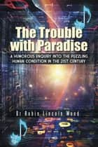 The Trouble with Paradise ebook by Dr Robin Lincoln Wood