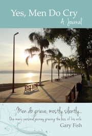 Yes, Men Do Cry - A JOURNAL ebook by Gary Fish