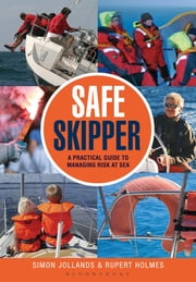 Safe Skipper - A practical guide to managing risk at sea ebook by Simon Jollands,Rupert Holmes