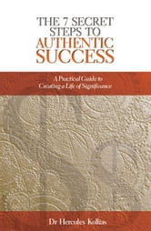 The 7 Secret Steps to Authentic Success ebook by Dr Hercules Kollias