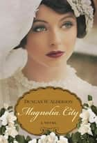 Magnolia City ebook by Duncan W. Alderson