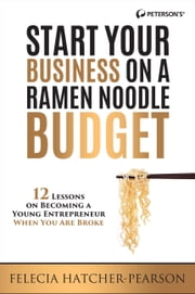 Start Your Business on a Ramen Noodle Budget - 12 Lessons on Becoming a Young Entrepreneur When You are Broke! ebook by Felecia Hatcher-Pearson