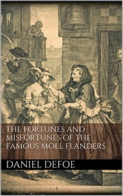 The Fortunes and Misfortunes of the Famous Moll Flanders ebook by Daniel Defoe,Daniel Defoe