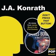 DON'T PRESS THAT BUTTON! - An Essay on James Bond ebook by J.A. Konrath