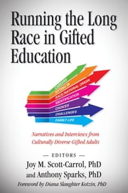 Running The Long Race In Gifted Education: - Narratives and Interviews from Culturally Diverse Gifted Adults ebook by Joy M. Scott-Carrol,Anthony Sparks