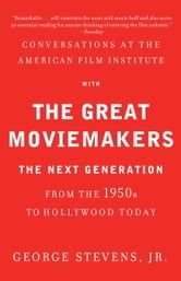 Conversations at the American Film Institute with the Great Moviemakers - The Next Generation ebook by George Stevens, Jr.