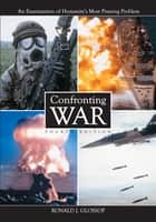Confronting War ebook by Ronald J. Glossop